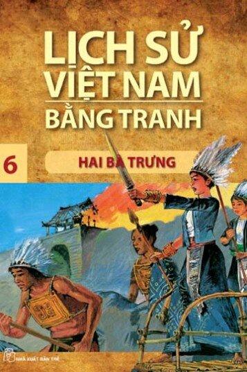 Lịch sử Việt Nam bằng tranh (T6): Hai Bà Trưng - Trần Bạch Đằng (Chủ biên)