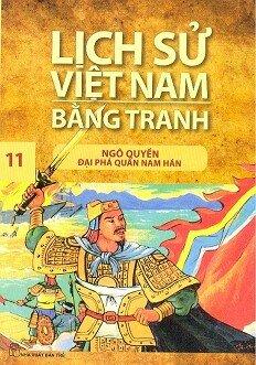 Lịch Sử Việt Nam Bằng Tranh Tập 11: Ngô Quyền Đại Phá Quân Nam Hán