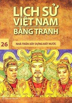 Lịch Sử Việt Nam Bằng Tranh Tập 26: Nhà Trần Xây Dựng Đất Nước