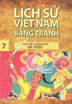 Lịch Sử Việt Nam Bằng Tranh Tập 7 : Nhụy Kiều Tướng Quân Bà Triệu (Tái Bản)