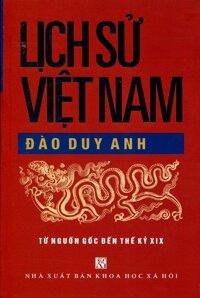 Lịch Sử Việt Nam Từ Nguồn Gốc Đến Thế Kỷ XIX Tác giả Đào Duy Anh