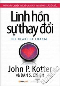 Linh hồn của sự thay đổi - Dan S.Cohen & John Kotter - Dịch giả : Vũ Thái Hà & Lê Bảo Luân