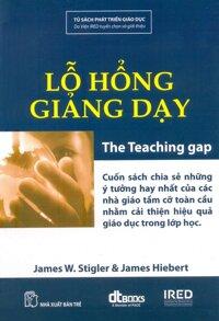 Lỗ hổng giảng dạy - James W. Stigler & James Hiebert - Dịch giả : Phan Minh Toàn Thư – Lê Thị Cẩm