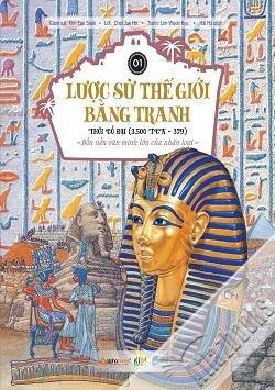 Lược sử thế giới bằng tranh - Tập 1: Thời cổ đại (3.500 TCN – 379) - Bốn nền văn minh lớn của nhân loại