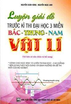 Luyện Giải Đề Trước Kỳ Thi Đại Học 3 Miền Bắc - Trung - Nam Vật Lý