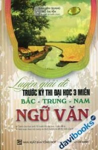 Luyện Giải Đề Trước Kỳ Thi Đại Học 3 Miền Bắc Trung Nam Ngữ Văn