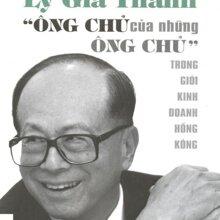 """Lý Gia Thành - """"Ông chủ của những Ông chủ"""" trong giới kinh doanh Hồng Kông - Anthony B. Chan"""