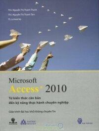 Microsoft Access 2010 - Từ kiến thức căn bản đến kỹ năng thực hành chuyên nghiệp - Nhiều tác giả