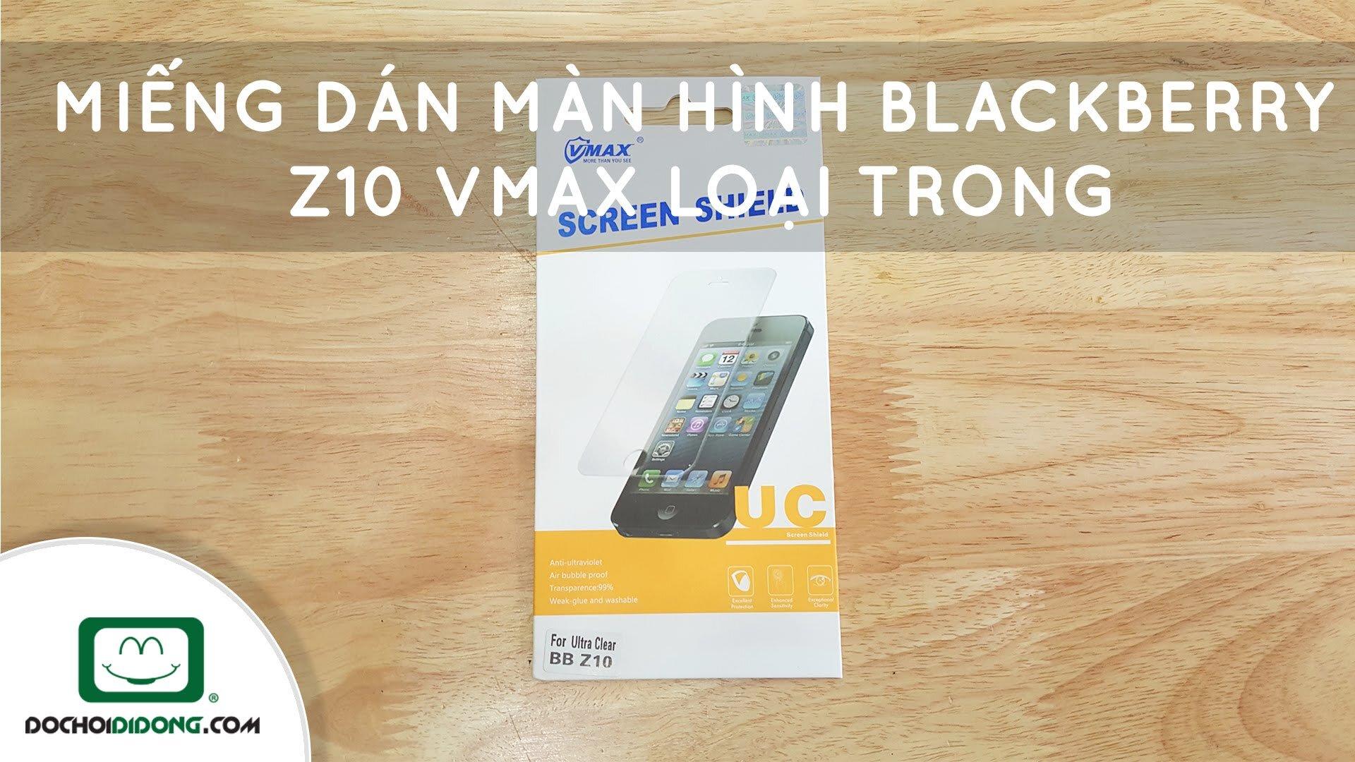 Miếng dán màn hình BlackBerry Z10 Vmax loại trong