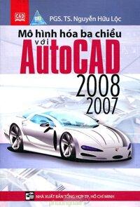 Mô Hình Hóa Ba Chiều Với AutoCAD 2007 & 2008