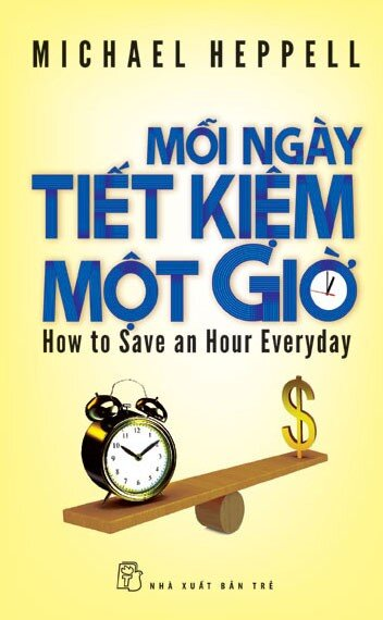 Mỗi ngày tiết kiệm một giờ - Michael Heppell