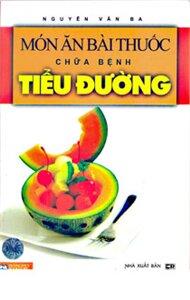 Món ăn bài thuốc chữa bệnh tiểu đường - Nguyễn Văn Ba