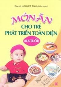 Món ăn cho trẻ phát triển toàn diện (0-6) - Bác sĩ Nguyệt Ánh