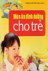 Món ăn dinh dưỡng cho trẻ – Hoàng Xuân Sinh (Biên soạn)