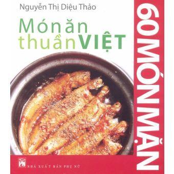 Món ăn thuần Việt: 60 món mặn – Nguyễn Thị Diệu Thảo
