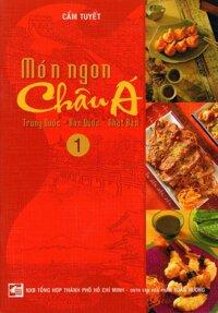 Món Ngon Châu Á (Tập 1) - Trung Quốc - Hàn Quốc - Nhật Bản