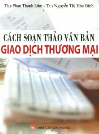 Cách soạn thảo văn bản giao dịch thương mại - ThS. Phan Thanh Lâm - ThS. Nguyễn Thị Hòa Bình