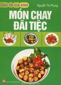 Nấu ăn gia đình - Món chay đãi tiệc - Nguyễn Thị Phụng