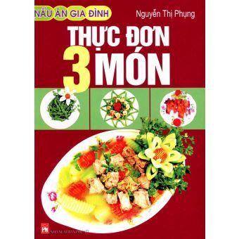 Nấu ăn gia đình – Thực đơn 3 món – Nguyễn Thị Phụng