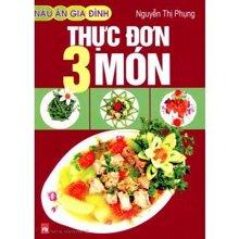 Nấu ăn gia đình - Thực đơn 3 món - Nguyễn Thị Phụng