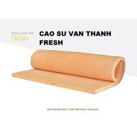 Nệm Cao Su Vạn Thành Fresh 160x200x10cm