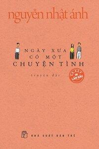 Ngày Xưa Có Một Chuyện Tình (Bìa Mềm) - Nguyễn Nhật Ánh