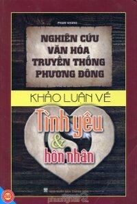 Nghiên cứu văn hóa truyền thống phương Đông - Khảo luận về tình yêu & hôn nhân - Phạm Khang
