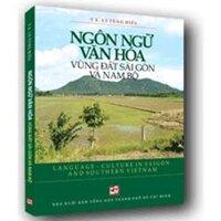 Ngôn ngữ văn hóa vùng đất Sài Gòn và Nam Bộ - TS. Lý Tùng Hiếu