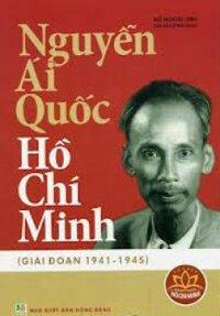 Nguyễn Ái Quốc - Hồ Chí Minh (Giai đoạn 1941 – 1945) - Đỗ Hoàng Linh (biên soạn)