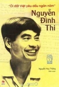 Nguyễn Đình Thi - Ôi đất Việt yêu dấu ngàn năm - Nguyễn Huy Thắng (biên soạn)