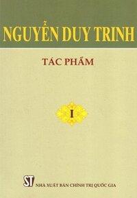 Nguyễn Duy Trinh - Tác Phẩm (Tập 1)