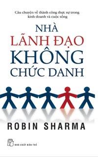 Nhà lãnh đạo không chức danh - Robin Sharma - Người dịch: Nguyễn Minh Thiên Kim