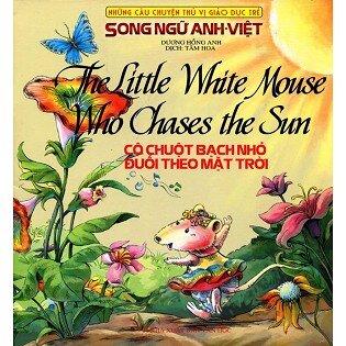 Những Câu Chuyện Thú Vị Giáo Dục Trẻ - Cô Chuột Bạch Nhỏ Đuổi Theo Mặt Trời (Song Ngữ Anh - Việt)
