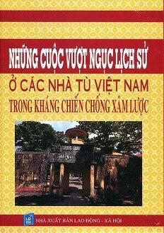 Những Cuộc Vượt Ngục Lịch Sử Ở Các Nhà Tù Việt Nam Trong Kháng Chiến Chống Xâm Lược
