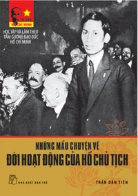 Những mẩu chuyện về đời hoạt động của chủ tịch Hồ Chí Minh - Di sản Hồ Chí Minh