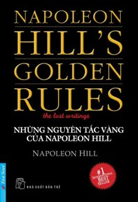 Những nguyên tắc vàng của Napoleon Hill - Napoleon Hill