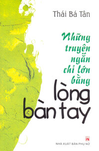 Những truyện ngắn chỉ lớn bằng lòng bàn tay - Thái Bá Tân