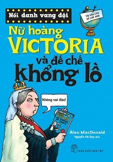 Nổi Danh Vang Dội - Nữ Hoàng Victoria Và Đế Chế Khổng Lồ