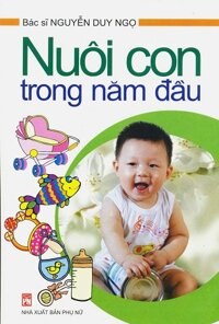 Nuôi con trong năm đầu - Bác sĩ Nguyễn Duy Ngọ