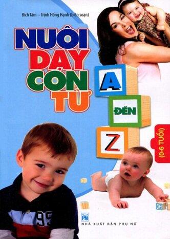 Nuôi dạy con từ A đến Z - Bích Tâm & Trịnh Hồng Hạnh