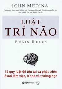 Luật trí não: 12 quy luật để tồn tại và phát triển ở nơi làm việc, ở n...