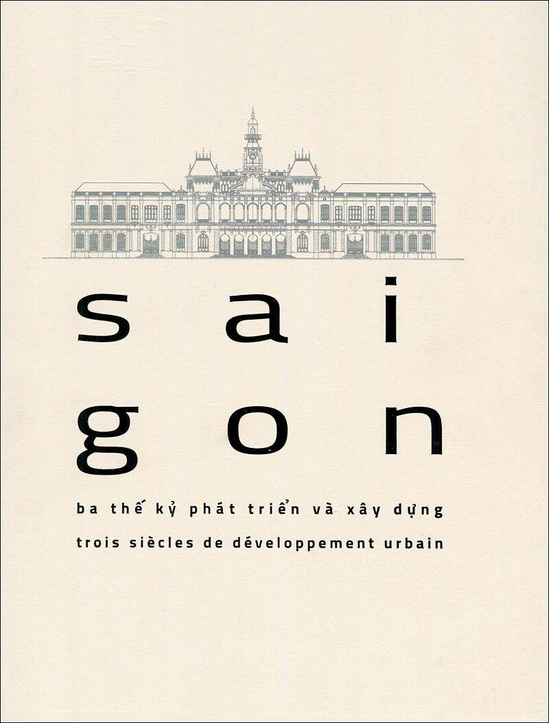 Sai Gon - Ba Thế Kỉ Phát Triển Và Xây Dựng
