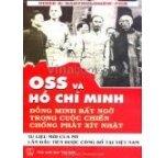 OSS Và Hồ Chí Minh - Đồng Minh Bất Ngờ Trong Cuộc Chiến Chống Phát Xít Nhật