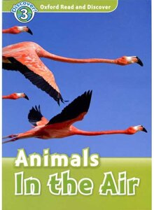 Oxford Read and Discover 3 Animals In the Air