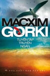 Tuyển tập truyện ngắn Macxim Gorki - Macxim Gorki