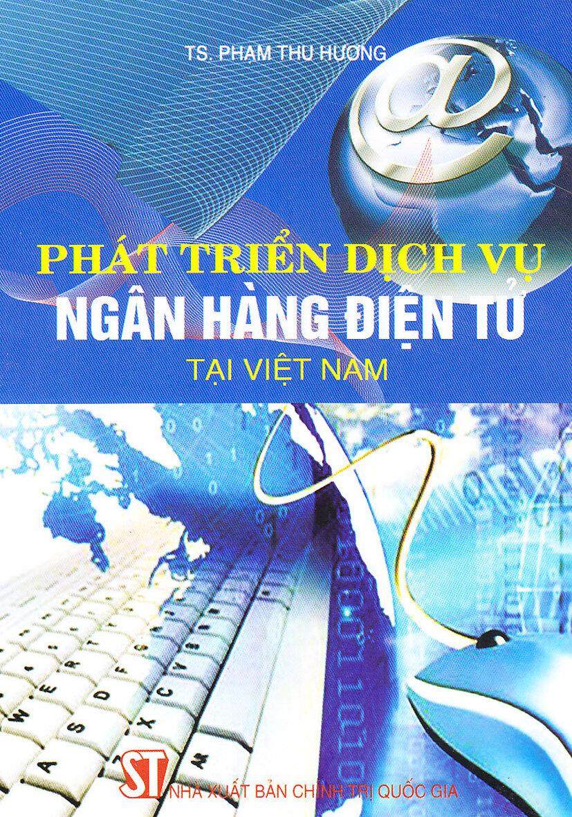 Phát triển dịch vụ ngân hàng điện tử tại Việt Nam - TS. Phạm Thu Hương