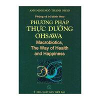 Phòng Và Trị Bệnh Theo Phương Pháp Thực Dưỡng Ohsawa Macrobiotics