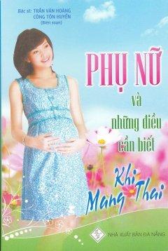 Phụ Nữ Và Những Điều Cần Biết Khi Mang Thai - Trần Văn Hoàng