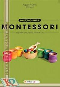 Phương pháp Montessori - Nghệ thuật nuôi dạy trẻ đỉnh cao
