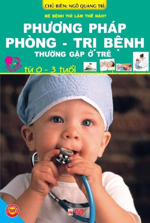 Phương Pháp Phòng - Trị Bệnh Thường Gặp Ở Trẻ Từ 0 - 3 Tuổi
